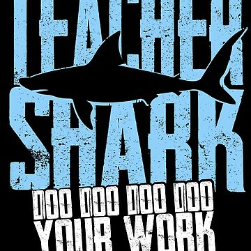 Teacher Shark Do Do Do Do Your Work Gift by kolbasound
