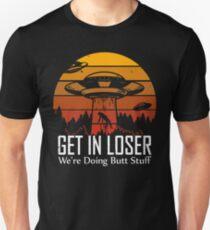 Get in Loser We're Doing Butt Stuff T-Shirt Unisex T-Shirt