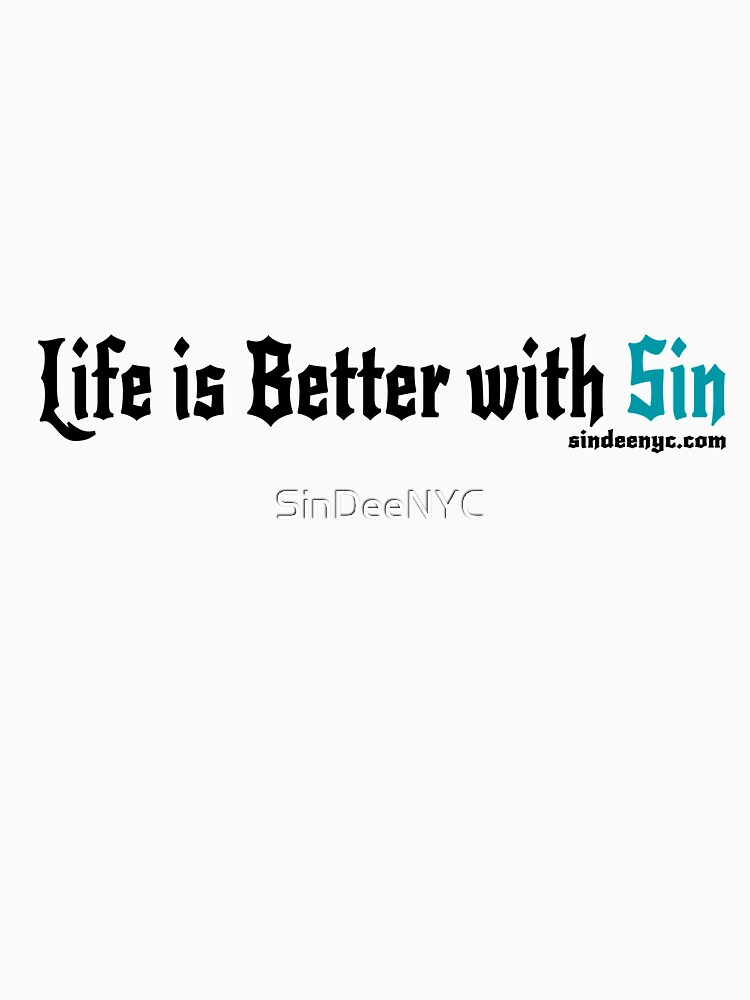 Life is Better with Sin by SinDeeNYC