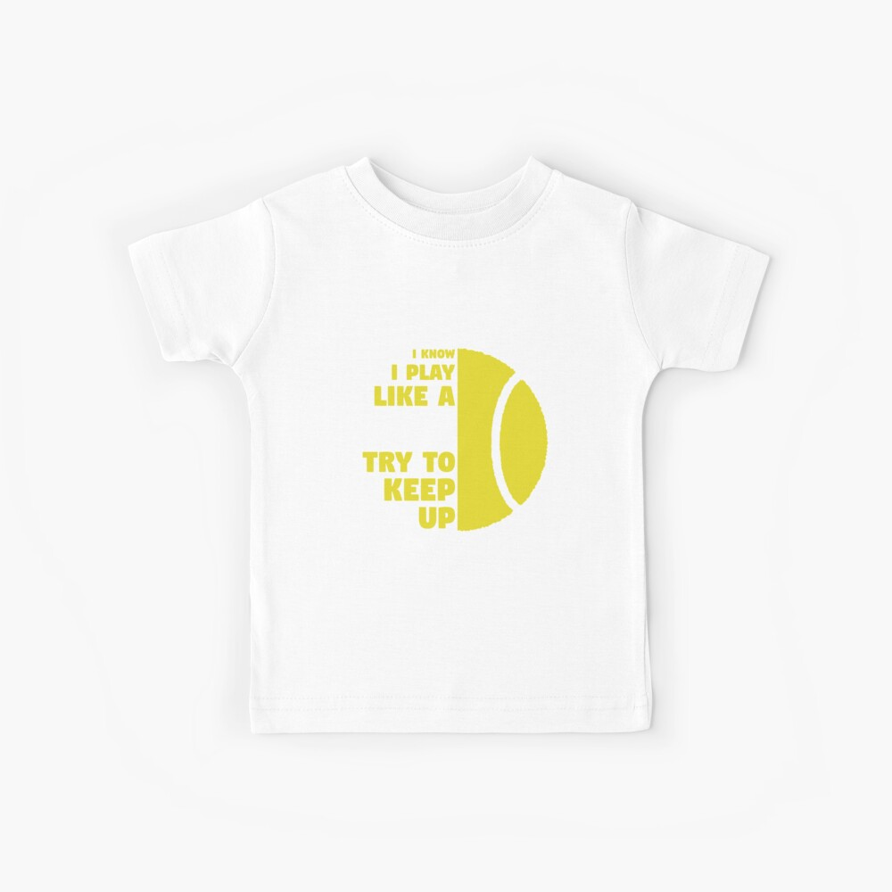 I Know I Play Like A Girl Try To Keep Up Tennis T-Shirt Girl Kinder T-Shirt