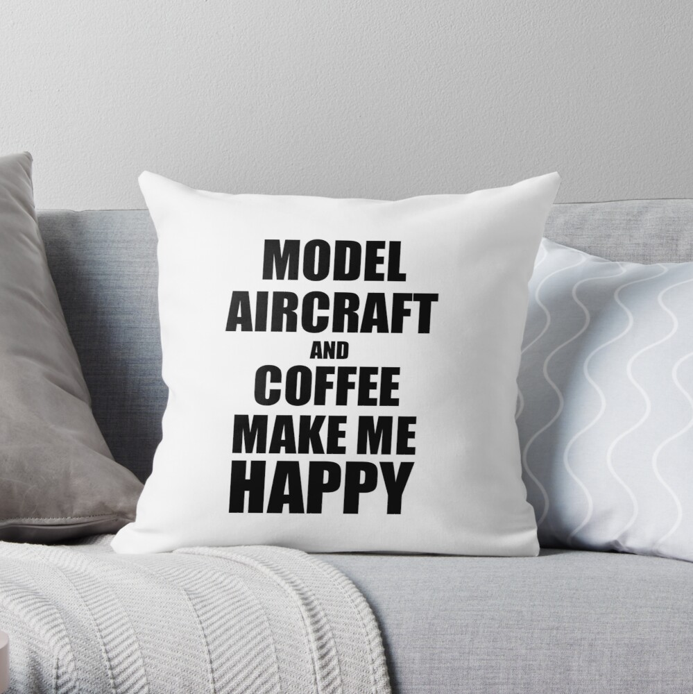 Model Aircraft And Coffee Make Me Happy Funny Gift Idea For Hobby Lover Dekokissen