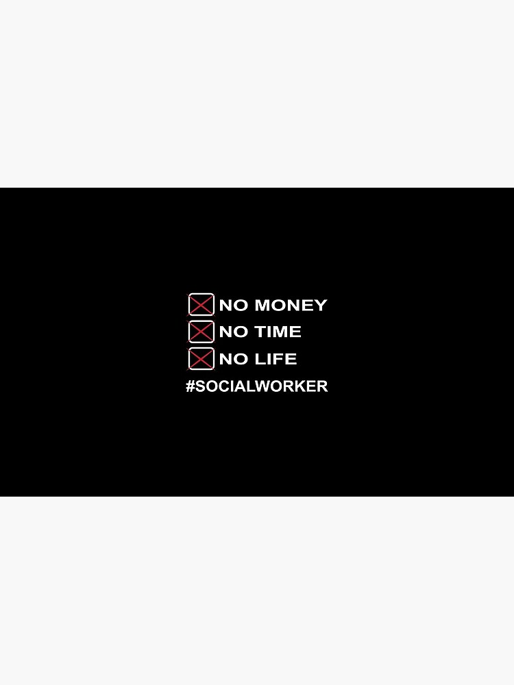 No money No time No life Social worker by Pulvertoastmann