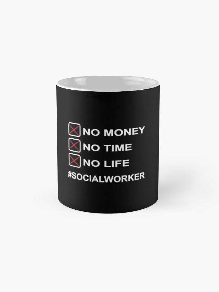 Alternate view of No money No time No life Social worker Mug