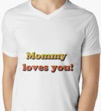 Mommy loves you! V-Neck T-Shirt