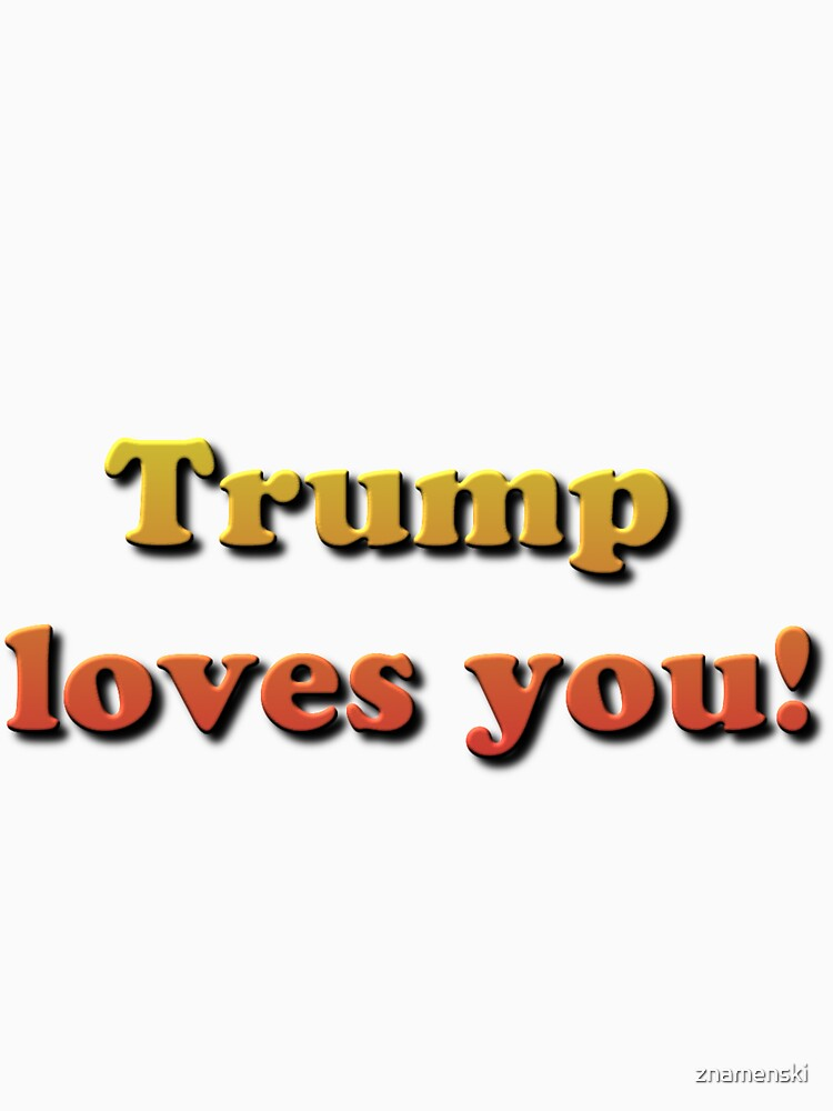 Trump loves you! by znamenski