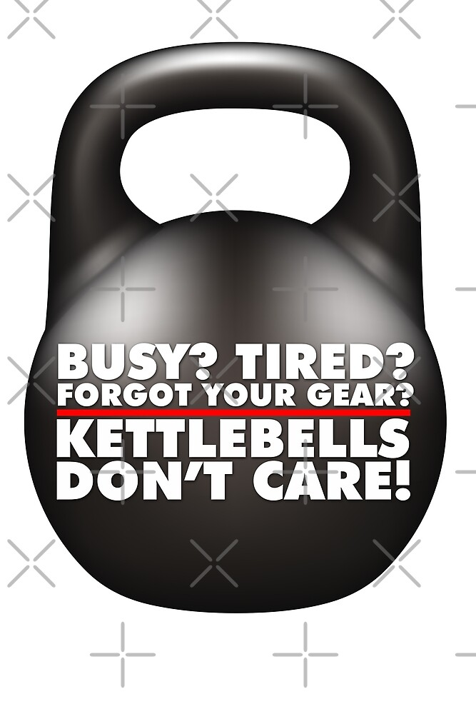 Kettlebells Don't Care! by theminx1