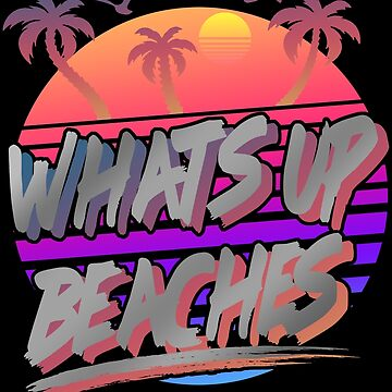 Whats Up Beaches Retro Vintage 80s by Manqoo