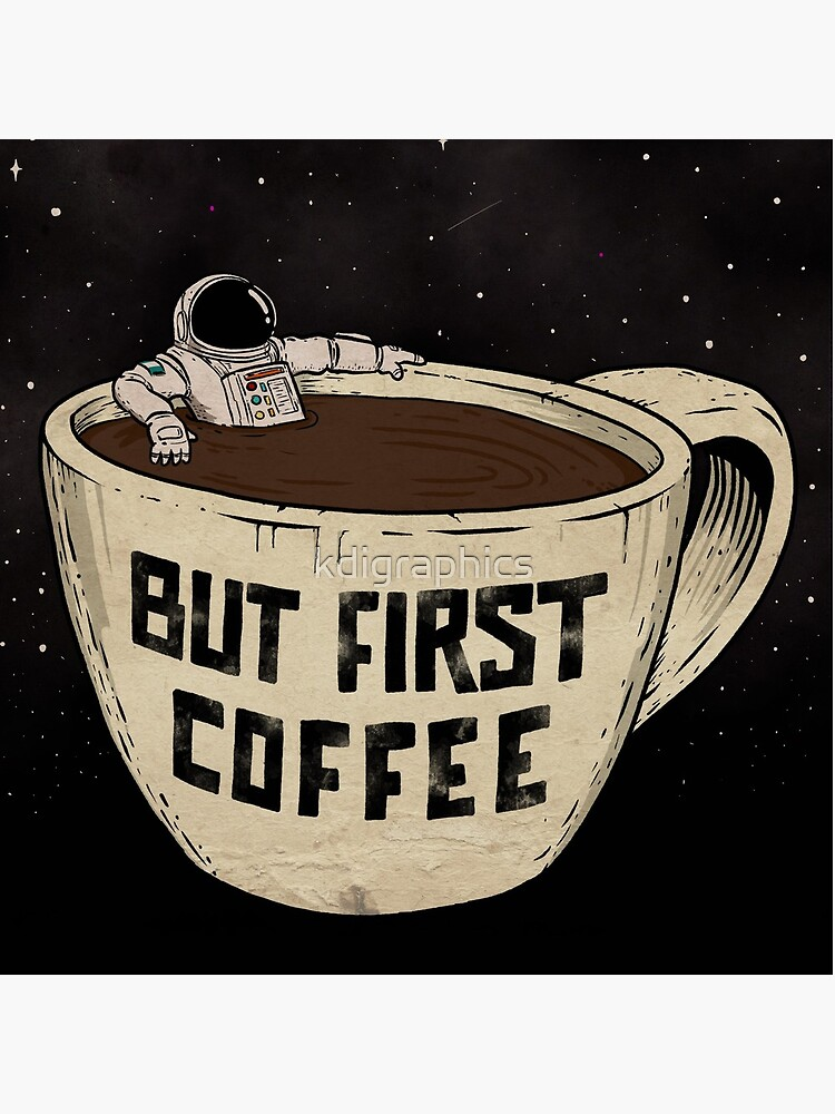 But First Coffee by kdigraphics