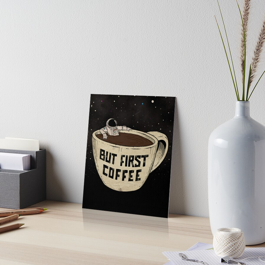 But First Coffee Art Board Print