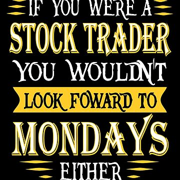Stock Trader Doesn't Look Foward Quote by funnyguy