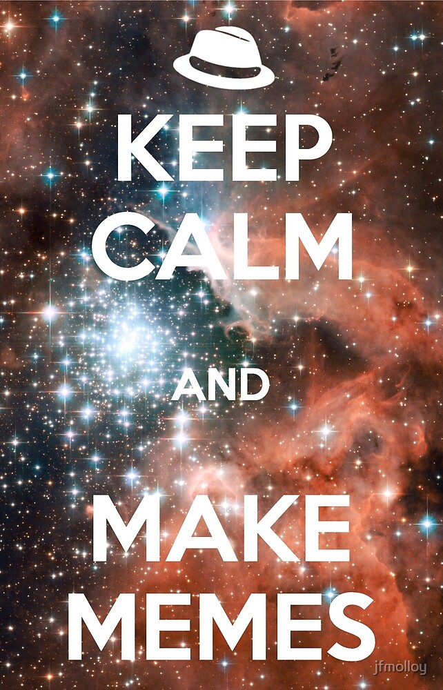 Keep Calm and Make Memes (White)  by jfmolloy