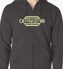 I'm just the best goddamn bird lawyer in the world. Zipped Hoodie