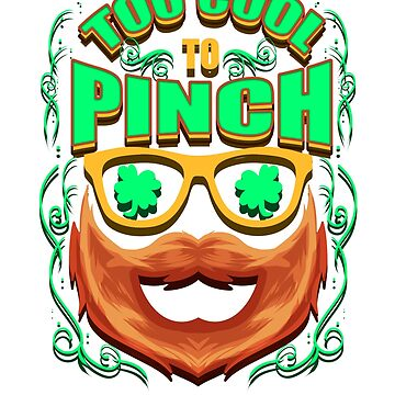 Too Cool To Pinch Saint Patrick's Day by 4Craig