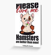 Pudding the Hamster - Please love me Greeting Card