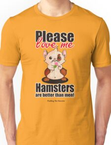 Pudding the Hamster - Please love me Unisex T-Shirt