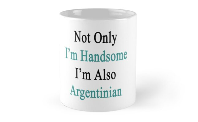 Not Only I'm Handsome I'm Also Argentinian  by supernova23