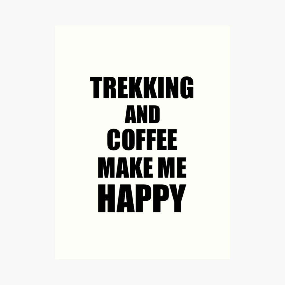 Trekking And Coffee Make Me Happy Funny Gift Idea For Hobby Lover Lámina artística