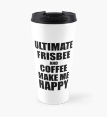 Ultimate Frisbee And Coffee Make Me Happy Funny Gift Idea For Hobby Lover Travel Mug
