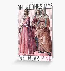 """On Wednesdays we wear pink"" Renaissance Ladies Greeting Card"