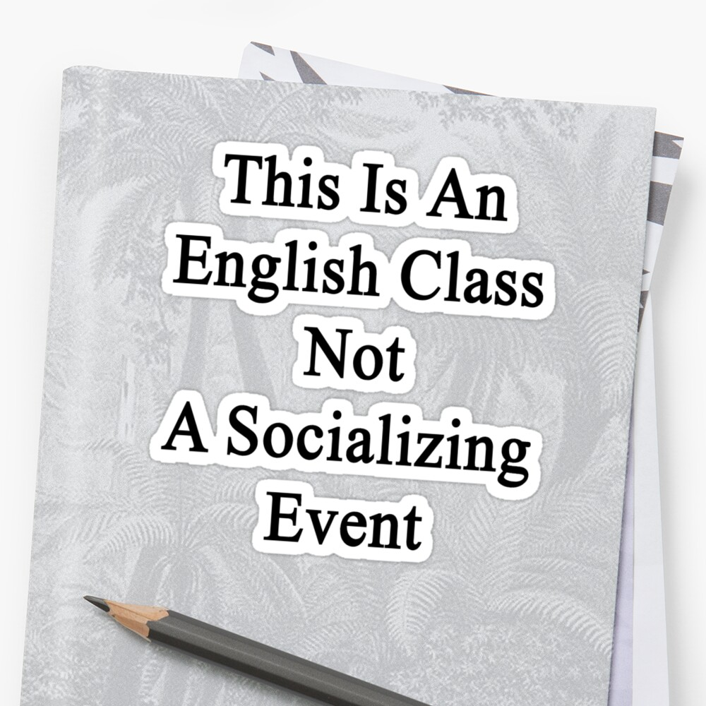 This Is An English Class Not A Socializing Event  by supernova23