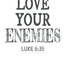 Love Your Enemies Bible Verse Luke 6:35  by RollingStore .