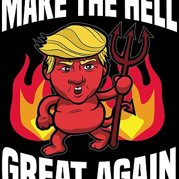 MAKE THE HELL GREAT AGAIN Donald Trump Devil Satan by Moonpie90