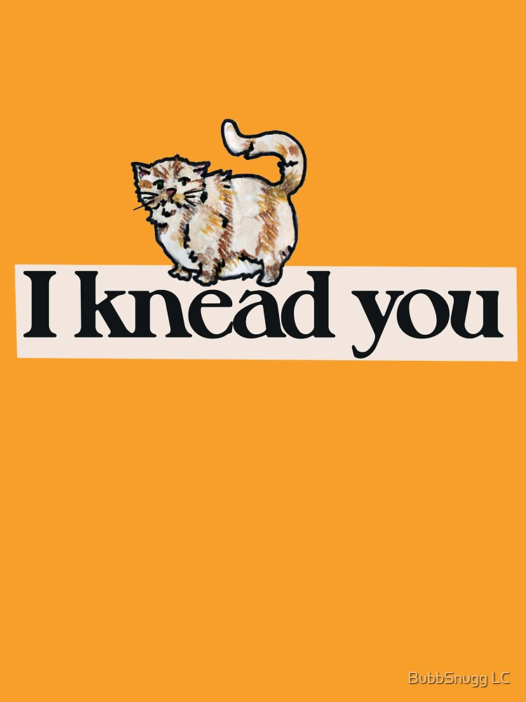 I knead you by Boogiemonst