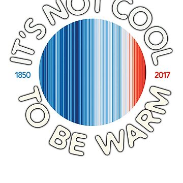 It's Not Cool to be Warm Products by transferarts