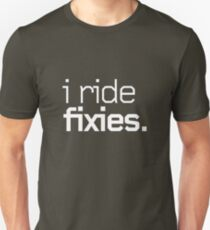 I ride fixies. Unisex T-Shirt