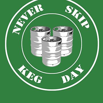 Never Skip Keg Day! by dotstarstudios