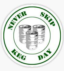 Never Skip Keg Day! Sticker