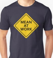 Mean At Work T-Shirt