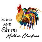 Rise and Shine Mother Cluckers by Edge-of-dreams