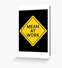 Mean At Work Greeting Card