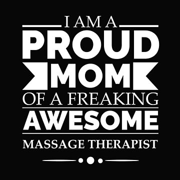 Proud mom of an awesome Massage Therapist Mother's Day by losttribe
