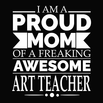 Proud Mom awesome Mom Art Teacher by losttribe