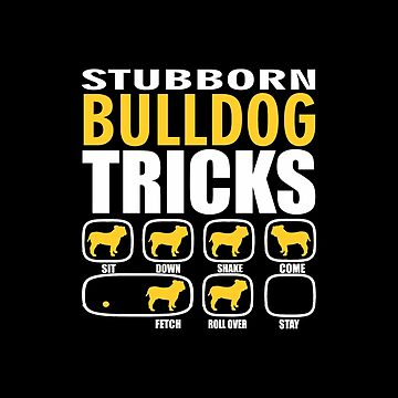 Stubborn Bulldog Dog Tricks Funny Gift by funnyguy