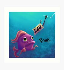 Hard out here for a fish Art Print