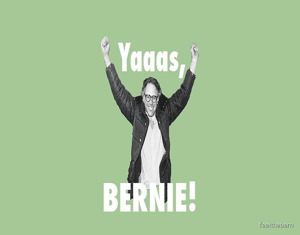 Yaaas, Bernie! by feelthebern