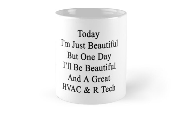 Today I'm Just Beautiful But One Day I'll Be Beautiful And A Great HVAC & R Tech  by supernova23
