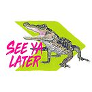 See Ya Later Gator by OutspokenRhino