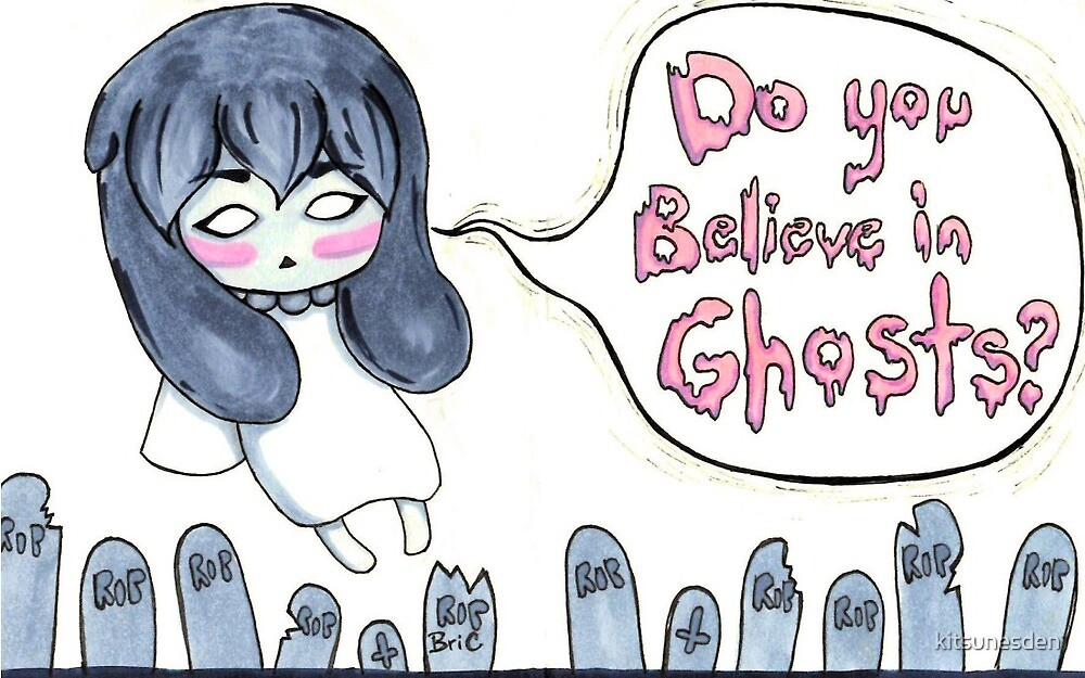Do you believe in Ghosts?  by kitsunesden