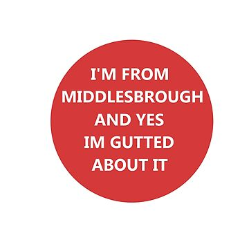 I'm From Middlesbrough  by NeonArcade87