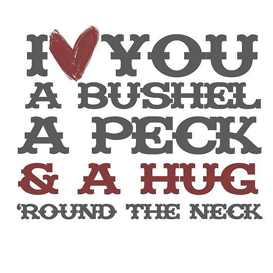 I love you a bushel a peck and a hug around the neck by BubbSnugg LC