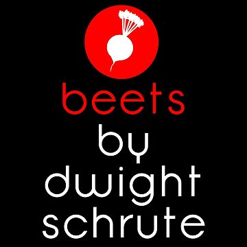 Beets By Dwight Schrute by everything-shop