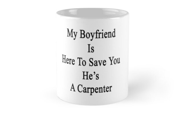 My Boyfriend Is Here To Save You He's A Carpenter  by supernova23