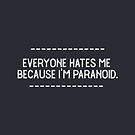 Everyone hates me because I'm paranoid - White Text by Bumcchi