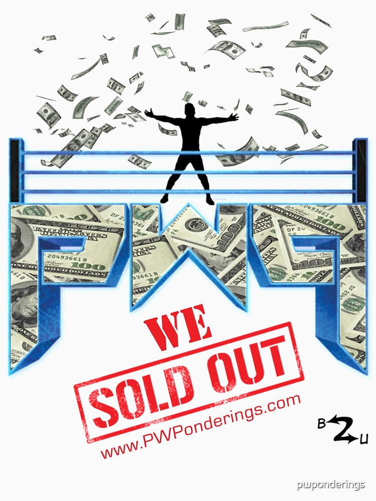 Pro Wrestling Ponderings - WE SOLD OUT by pwponderings