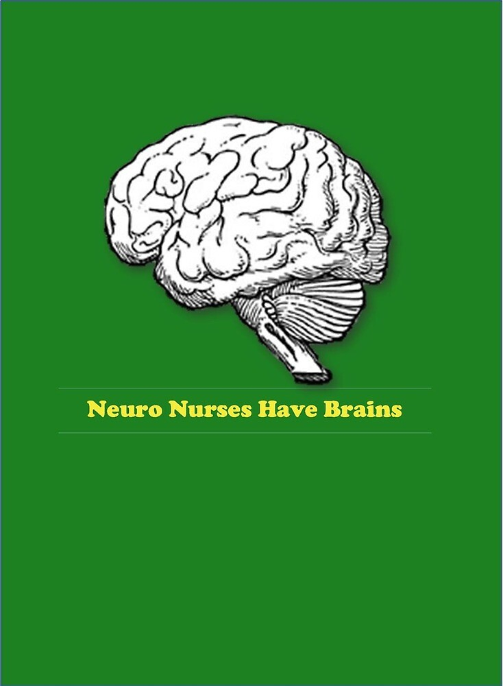 Neuro Nurses Have Brains by Mommabec