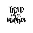 Tired As a Mother by Jessica Cushen
